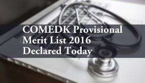 COMEDK Provisional Merit List 2016 Declared Today