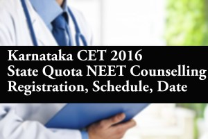 Karnataka CET 2016 State Quota NEET Counselling Registration Schedule Date