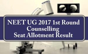 NEET UG 2017 1st Round Counselling Seat Allotment Result