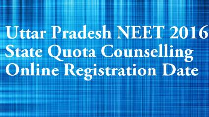 Uttar Pradesh NEET 2016 State Quota Counselling Registration Date