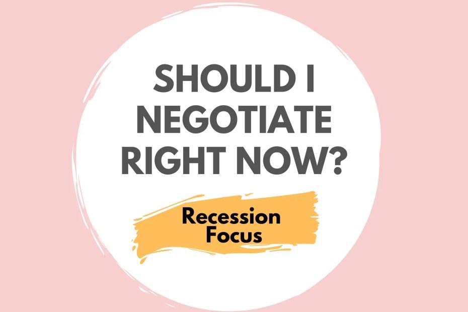 Should I Negotiate Right Now Recession Focus