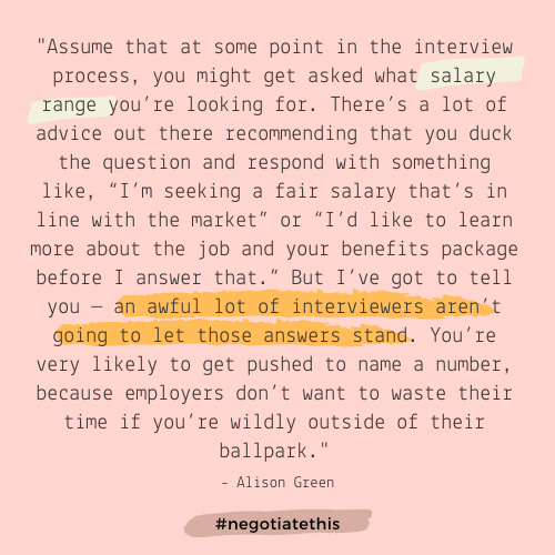 Assume that interviewers will want to know your salary range