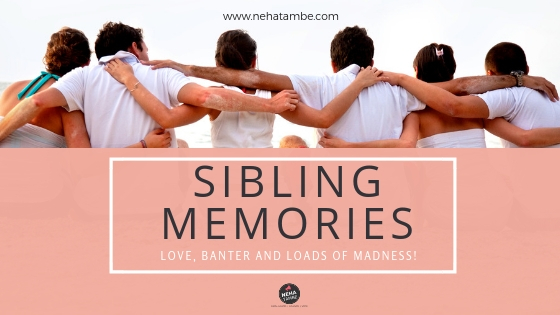 Sibling memories- love, banter and madness