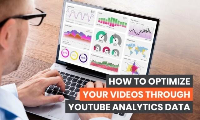 How to Optimize Your Videos Through YouTube Analytics Data
