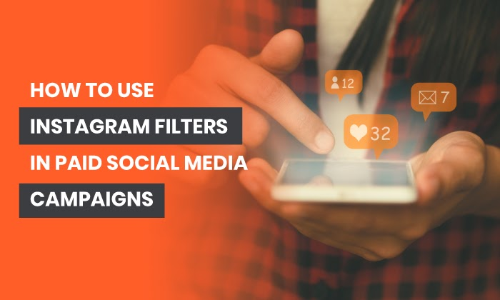 How to Use Instagram Filters in Paid Social Media Campaigns