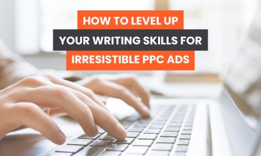 How to Level up Your Writing Skills for Irresistible PPC Ads
