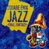 FFジャズアルバム「SQUARE ENIX JAZZ -FINAL FANTASY-」が発売! FFシリーズの名曲がジャズアレンジ