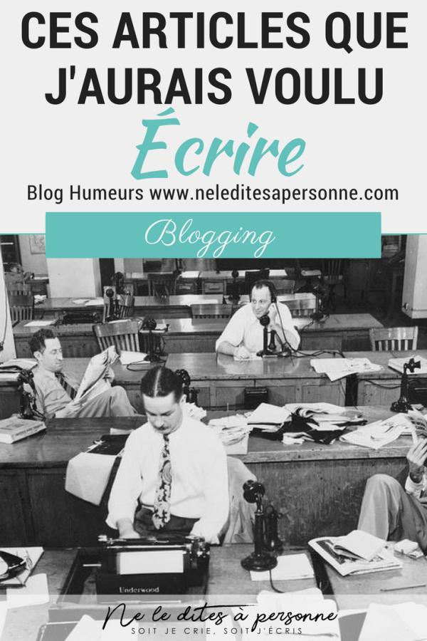 Au gré de mes lectures, je tombe parfois sur des petites merveilles ... Ces articles que j aurais voulu écrire - Blog Humeurs Ne le dites à Personne #blog #blogging #bestofblog #articledeblog