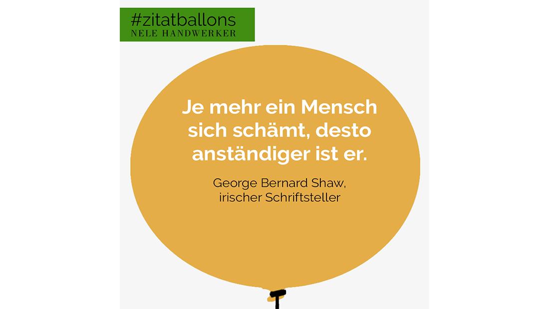 Zitat im Ballon: Je mehr ein Mensch sich schämt, desto anständiger ist er.