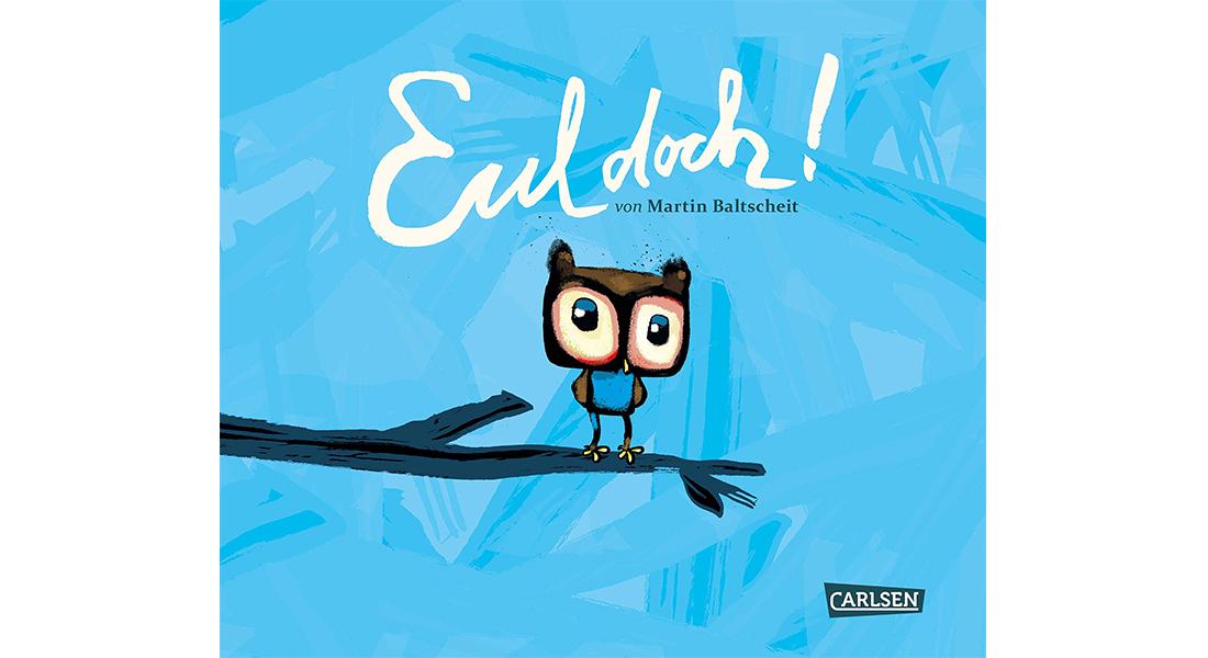 """Cover vom Bilderbuch """"Eul doch!"""" von Martin Baltscheit"""