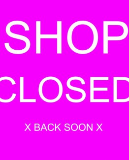 A NOTE: SHOP CLOSED FOR NOW