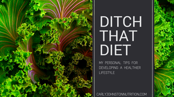 Ditch that Diet: My personal tips for developing a healthier lifestyle