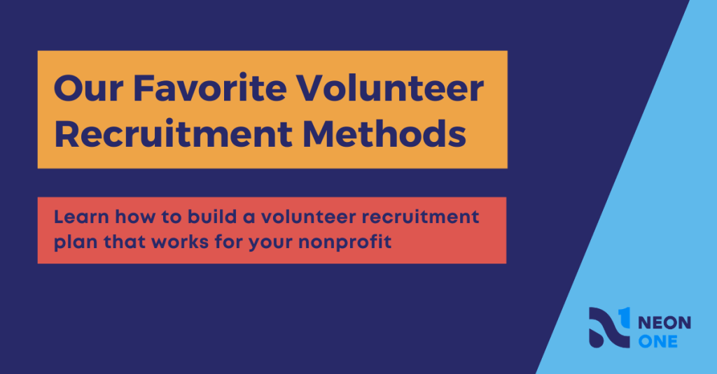 Our favorite volunteer recruitment methods. Learn how to build a volunteer recruitment plan that works for your nonprofit