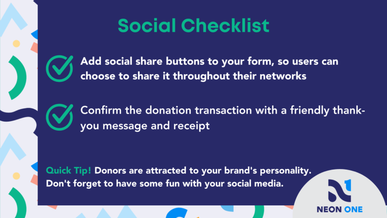 """Social Checklist for Donation Pages. """"Add social share buttons to your form, so users can choose to share it throughout their networks. Confirm the donation transaction with a friendly thank-you message and receipt."""""""