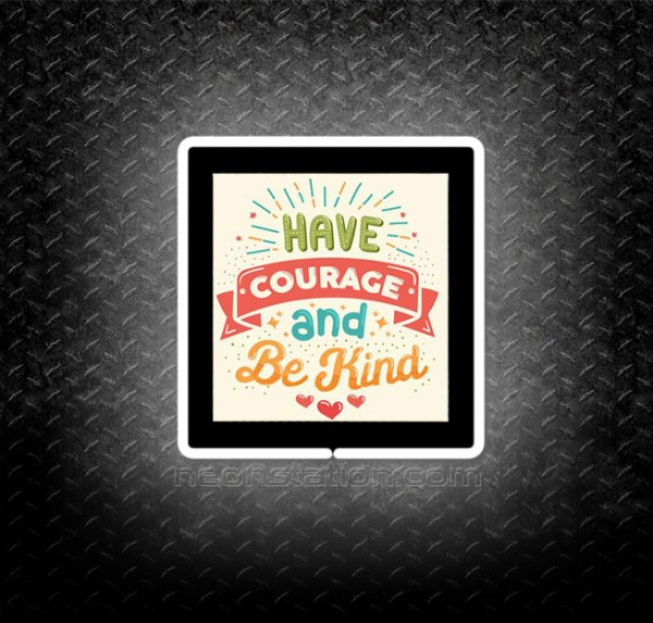 Have Courage And Be Kind 3D Neon Sign