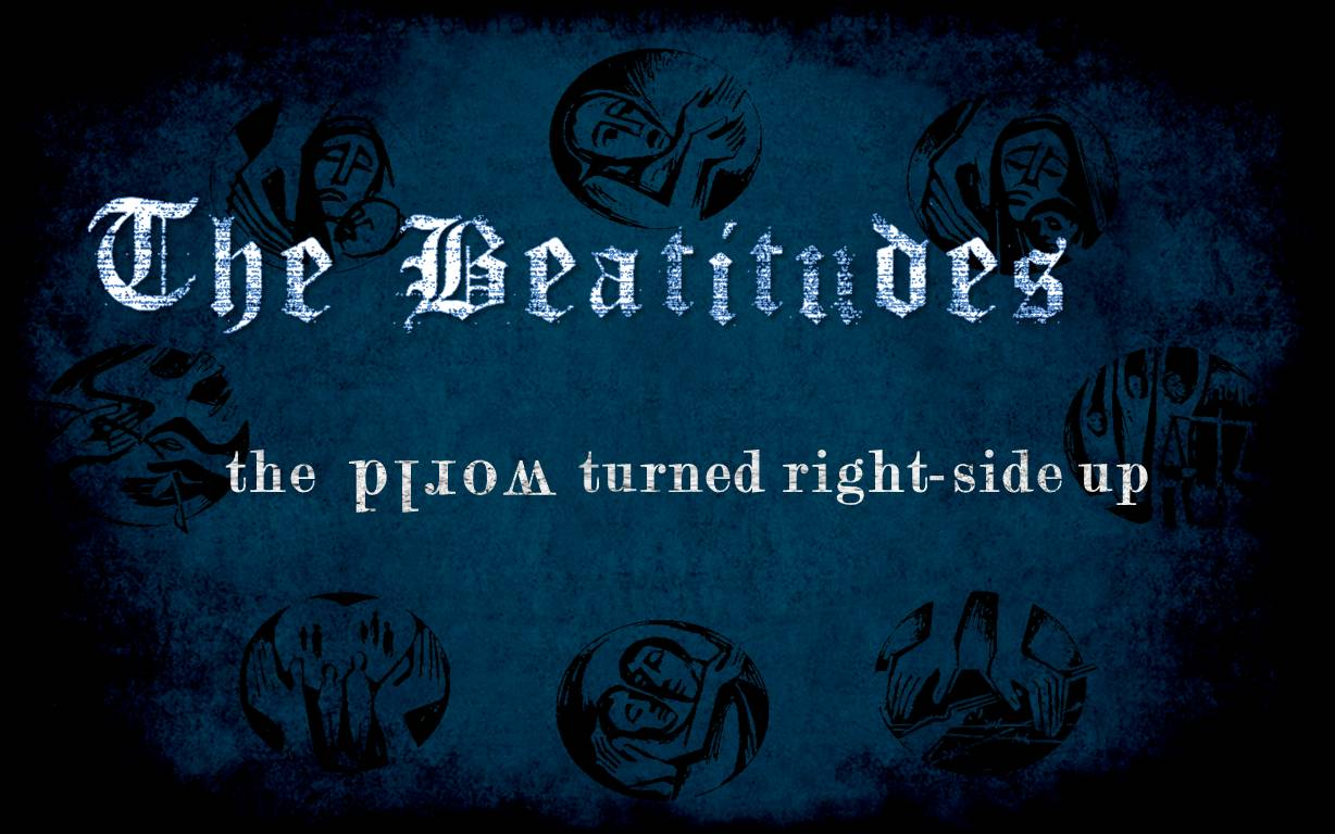 The Beatitudes The World Turned Right Side Up