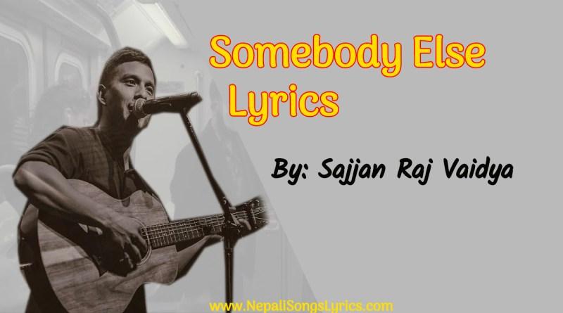 Somebody else lyrics by Sajjan Raj Vaidya