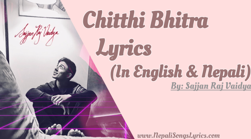 chitthi bhitra lyrics (English translation)- Sajjan Raj Vaidya