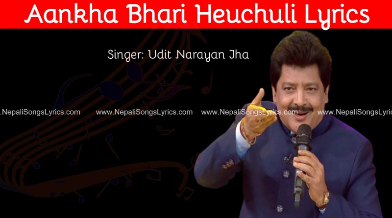 Aakha Bhari Heuchuli Lyrics - Udit Narayan Jha