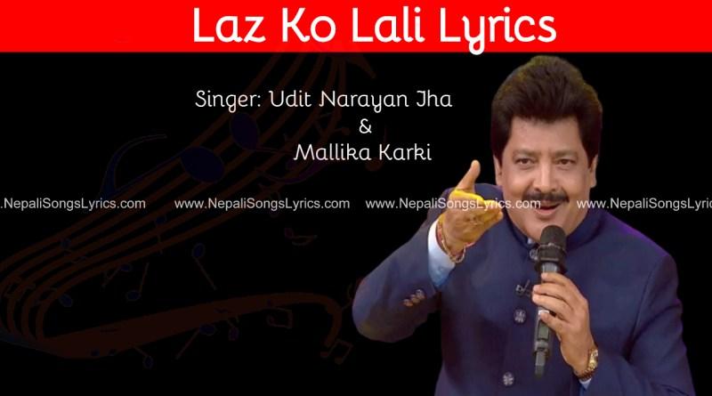 Laz ko lali Lyrics - Udit Narayan Jha & Mallika Karki
