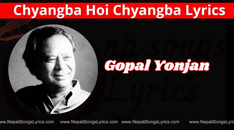 Chyangba Hoi Chyangba Lyrics - Gopal Yonjan