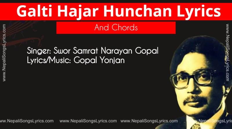 Galti hajar hunchan Lyrics and chords , Narayan Gopal