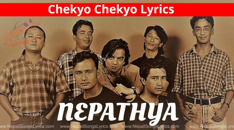 Chekyo Chekyo Lyrics - Nepathya