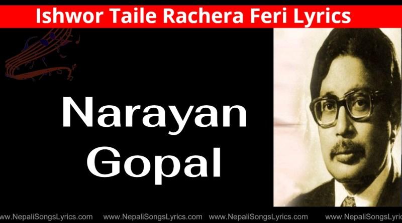 Ishwor Taile Rachera Feri Lyrics - Narayan Gopal