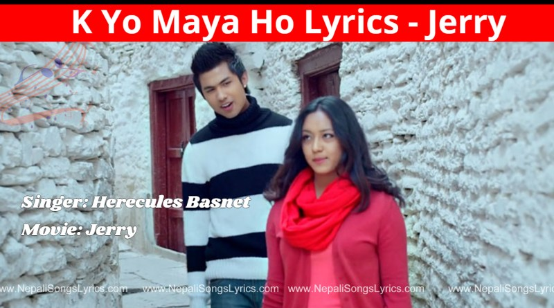 K yo maya ho lyrics jerry - Hercules Basnet