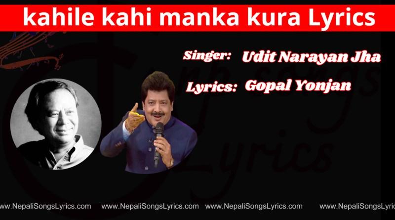 kahile kahi manka kura Lyrics - Udit Narayan Jha, Gopal Yonjan