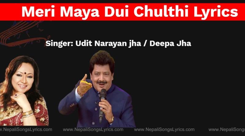 meri maya dui chulthi bateki lyrics - Udit Narayan jha / Deepa Jha