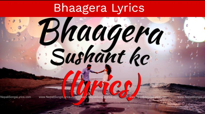 Bhaagera lyrics - Sushant KC ft. Lil Rock