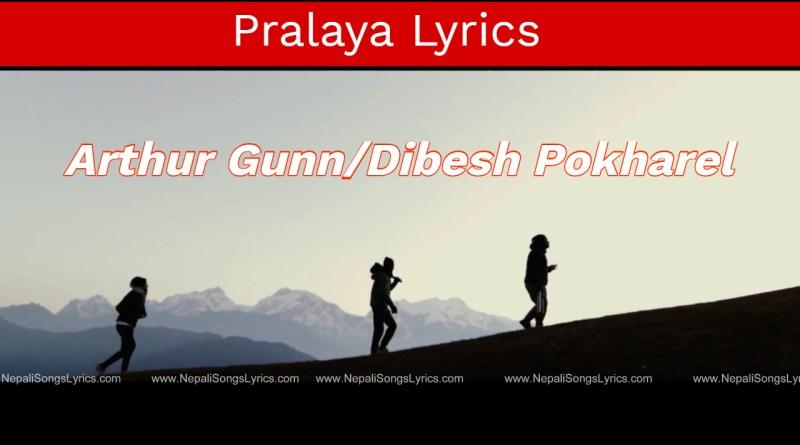pralaya lyrics - arthur gunn aka dibesh pokharel