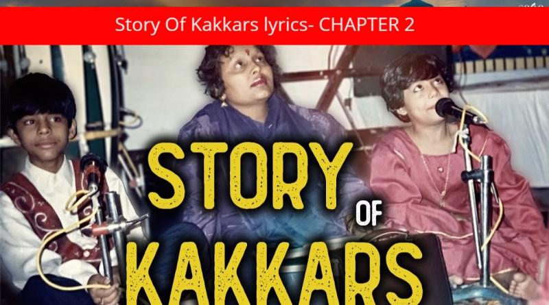 Story Of Kakkars lyrics- CHAPTER 2