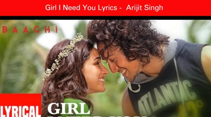 Girl I Need You Lyrics - Arijit Singh |Tiger, Shraddha |
