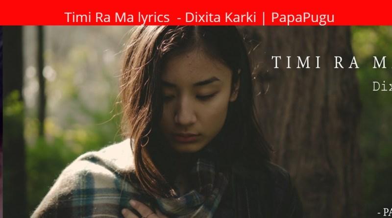 Timi Ra Ma lyrics - Dixita Karki | PapaPugu