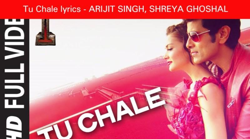 Tu Chale lyrics - ARIJIT SINGH, SHREYA GHOSHAL