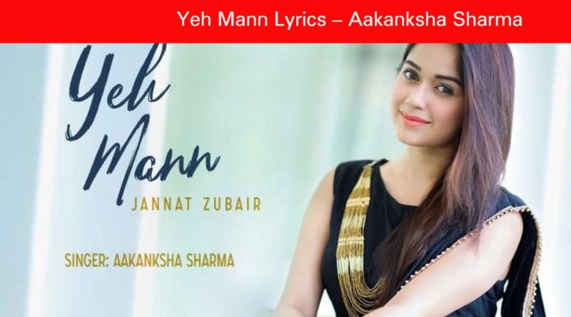 Yeh Mann Lyrics – Aakanksha Sharma