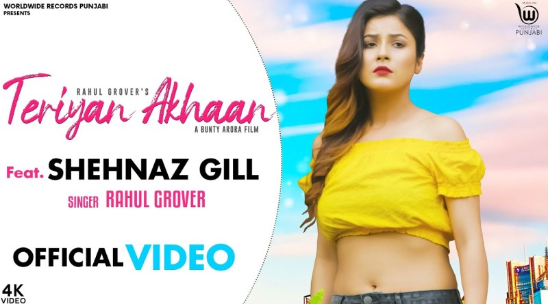 Teriyan Ankhan Lyrics - Rahul Grover ft.Shehnaz Gill