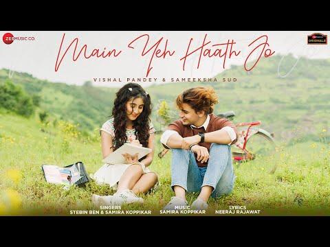 Main Yeh Haath Jo Lyrics - Samira Koppikar, Stebin Ben