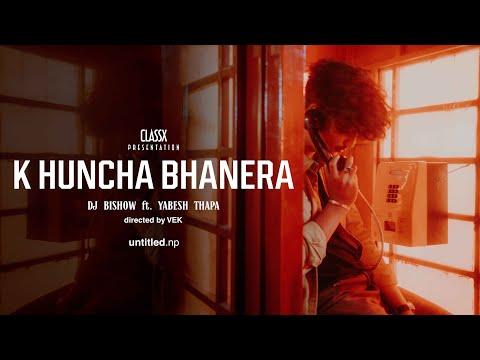K Huncha Bhanera Lyrics