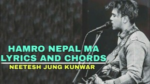 Hamro Nepal Ma Lyrics and Chords – Neetesh Jung Kunwar | Neetesh Jung Kunwar Songs lyrics, Chords, Tabs | Neplych