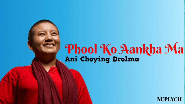 Phool Ko Aankha Ma Lyrics – Ani Choying Drolma | Ani Choying Drolma Songs Lyrics, Chords, Tabs, Mp3