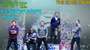 Samjhine Mutu Lyrics – The EDGE Band | The Edge Band Songs Lyrics, Chords, Tabs