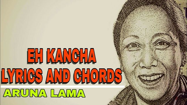 eh kancha lyrics and Chords aruna lama neplych