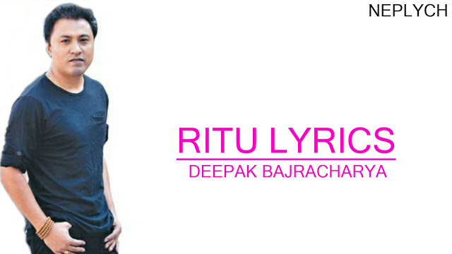 Ritu Lyrics - Deepak Bajracharya | Deepak Bajracharya Songs Lyrics, Chords,Tabs | Neplych
