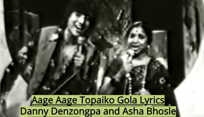 Aage Aage Topaiko Gola Lyrics - Danny Denzongpa and Asha Bhosle (English+नेपाली ) | Nepali Songs Lyrics, Chords, Tabs | Neplych