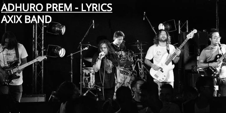 Adhuro Prem Lyrics – Axix Band (English+नेपाली ) | Mero Prem Lyrics, Chords, Tabs, Mp3