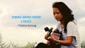 Timro Mero Prem Lyrics – Trishna Gurung