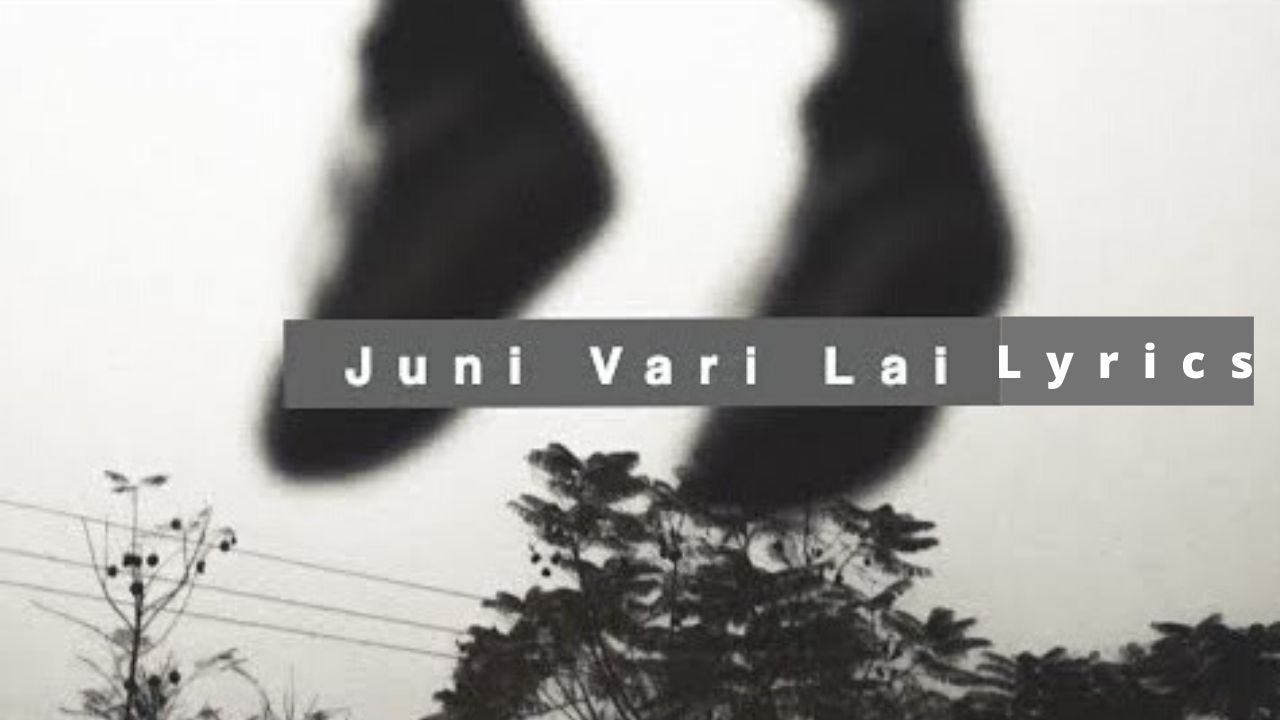 Juni Vari Lai Lyrics – Oasis Thapa | Oasis Thapa Songs Lyrics, Chords, Mp3, Tabs